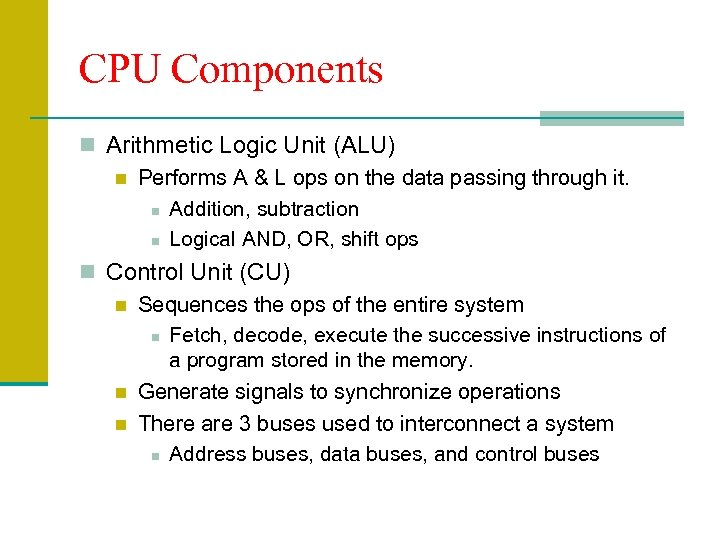 CPU Components n Arithmetic Logic Unit (ALU) n Performs A & L ops on