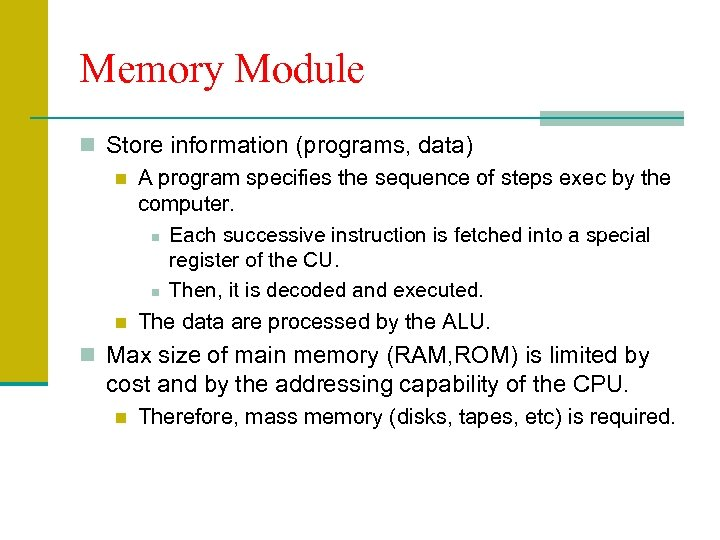 Memory Module n Store information (programs, data) n A program specifies the sequence of