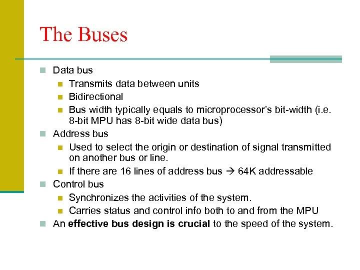 The Buses n Data bus Transmits data between units n Bidirectional n Bus width