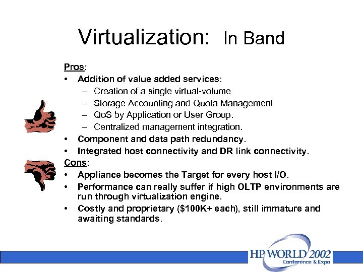 Virtualization: In Band Pros: • Addition of value added services: – Creation of a