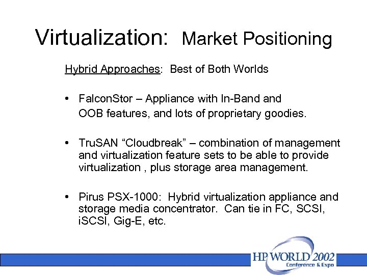 Virtualization: Market Positioning Hybrid Approaches: Best of Both Worlds • Falcon. Stor – Appliance
