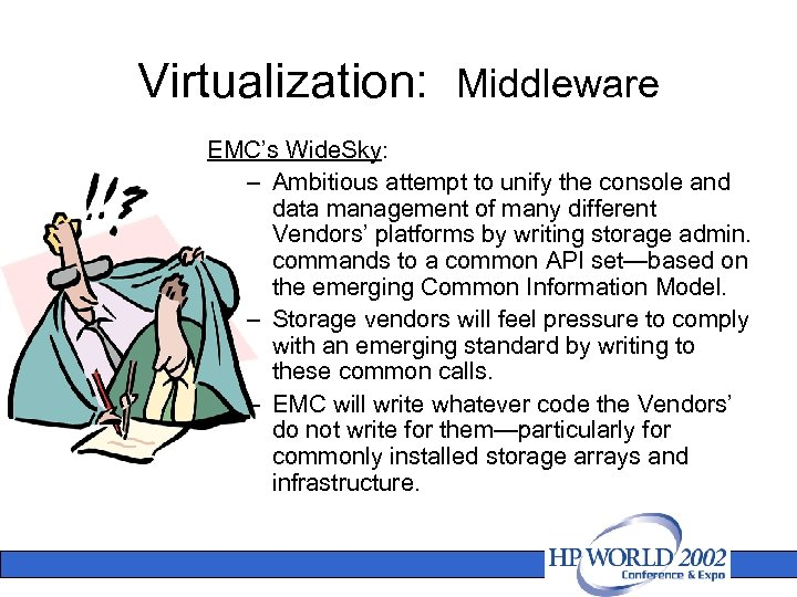 Virtualization: Middleware EMC's Wide. Sky: – Ambitious attempt to unify the console and data