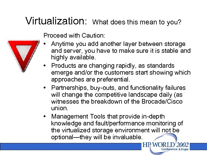 Virtualization: What does this mean to you? Proceed with Caution: • Anytime you add