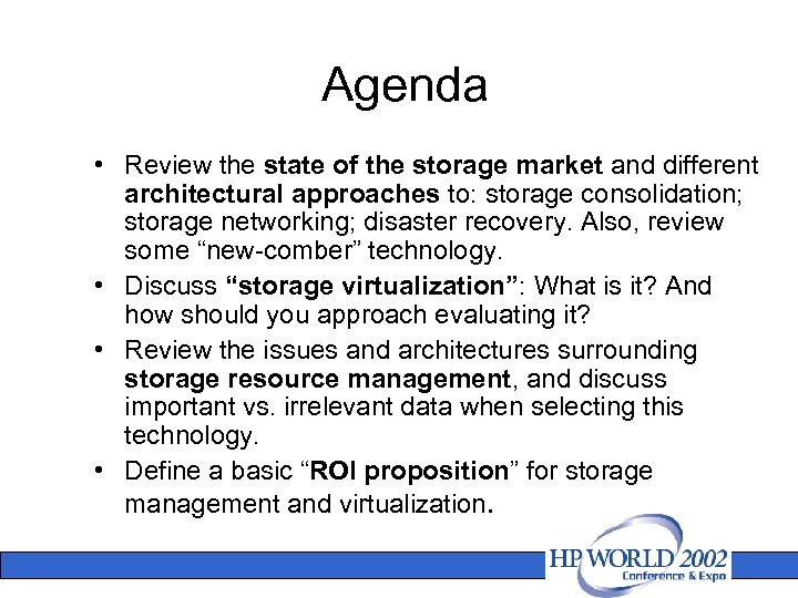 Agenda • Review the state of the storage market and different architectural approaches to: