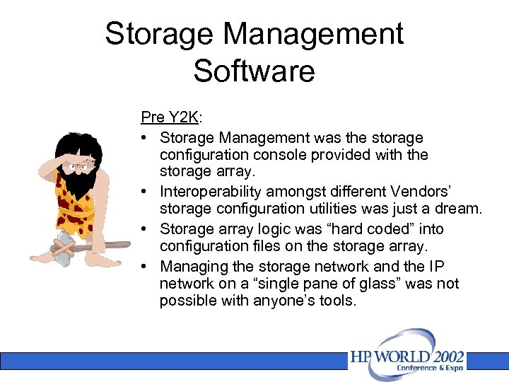 Storage Management Software Pre Y 2 K: • Storage Management was the storage configuration