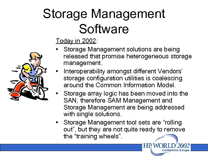 Storage Management Software Today in 2002: • Storage Management solutions are being released that