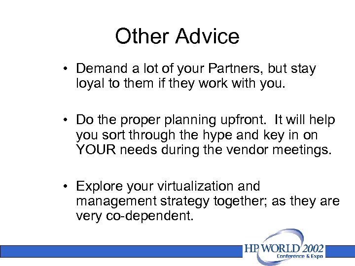 Other Advice • Demand a lot of your Partners, but stay loyal to them