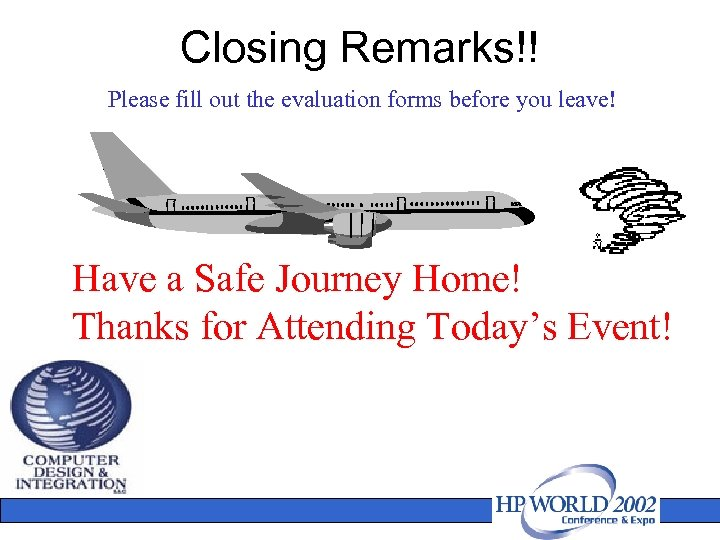 Closing Remarks!! Please fill out the evaluation forms before you leave! Have a Safe
