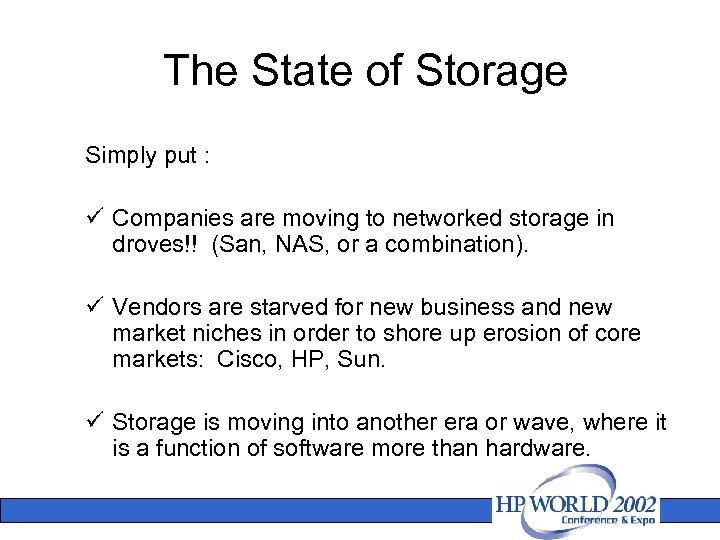 The State of Storage Simply put : ü Companies are moving to networked storage
