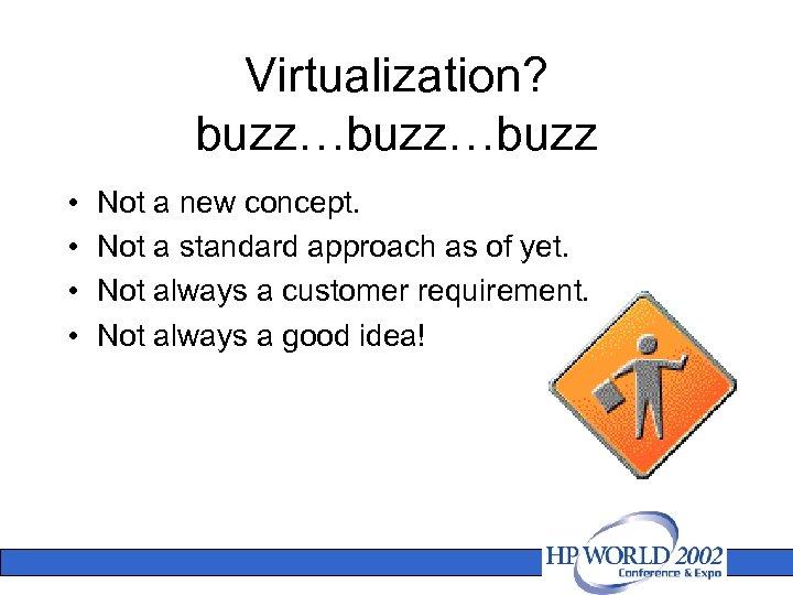 Virtualization? buzz…buzz • • Not a new concept. Not a standard approach as of