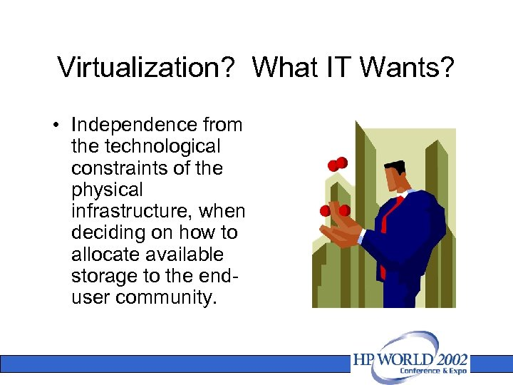 Virtualization? What IT Wants? • Independence from the technological constraints of the physical infrastructure,