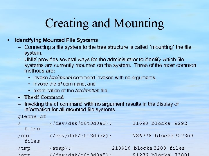 Creating and Mounting • Identifying Mounted File Systems – Connecting a file system to