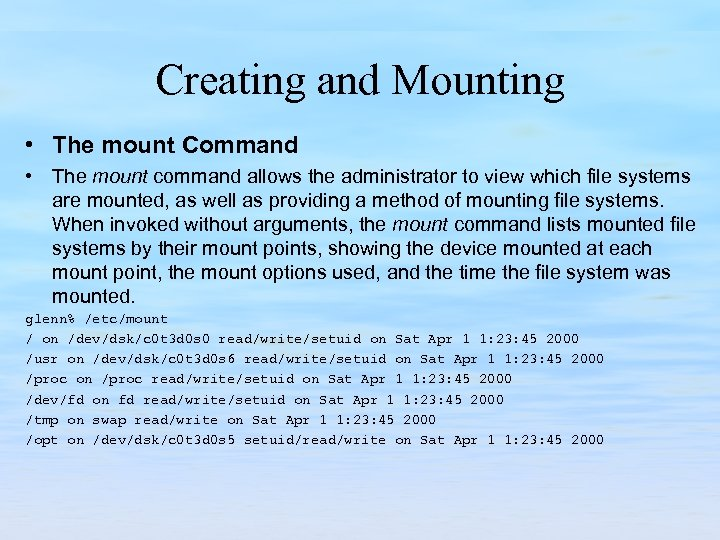 Creating and Mounting • The mount Command • The mount command allows the administrator