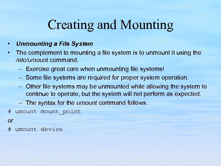 Creating and Mounting • Unmounting a File System • The complement to mounting a