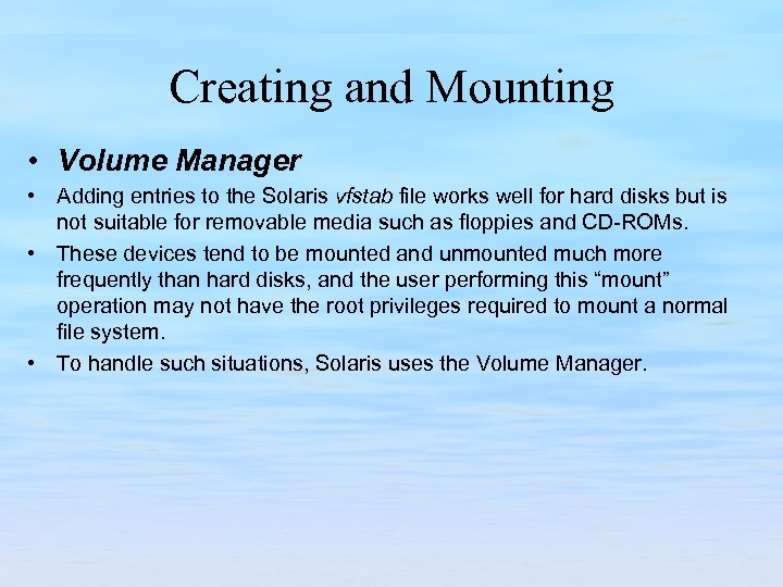 Creating and Mounting • Volume Manager • Adding entries to the Solaris vfstab file