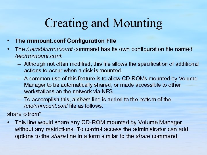 Creating and Mounting • The rmmount. conf Configuration File • The /usr/sbin/rmmount command has