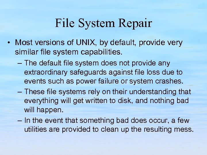 File System Repair • Most versions of UNIX, by default, provide very similar file
