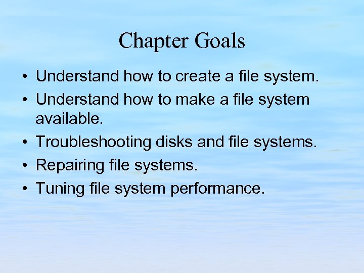 Chapter Goals • Understand how to create a file system. • Understand how to