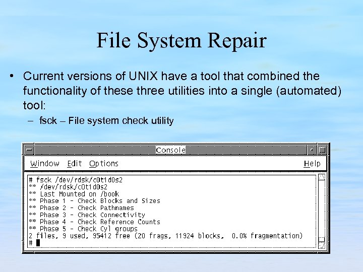 File System Repair • Current versions of UNIX have a tool that combined the