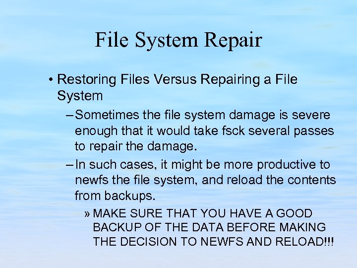 File System Repair • Restoring Files Versus Repairing a File System – Sometimes the