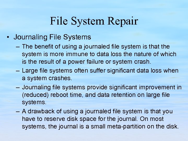 File System Repair • Journaling File Systems – The benefit of using a journaled