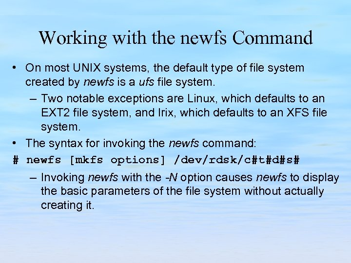 Working with the newfs Command • On most UNIX systems, the default type of