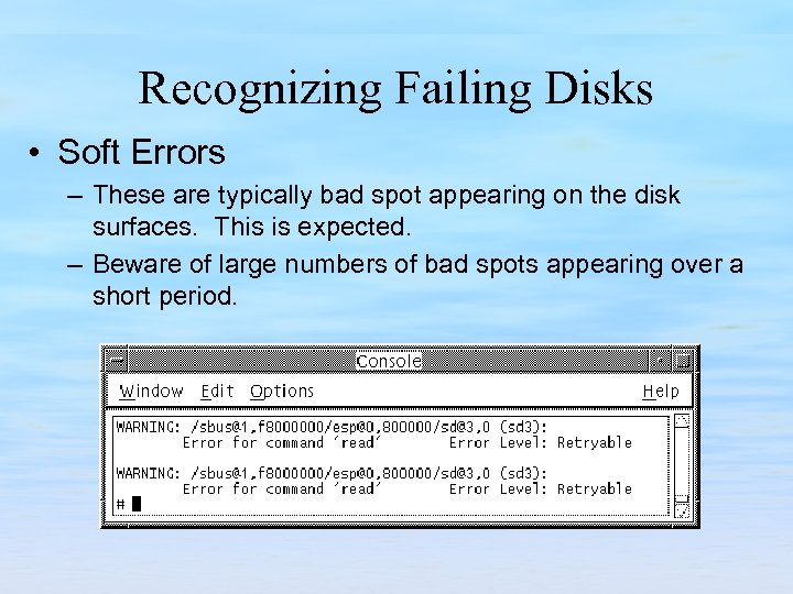 Recognizing Failing Disks • Soft Errors – These are typically bad spot appearing on