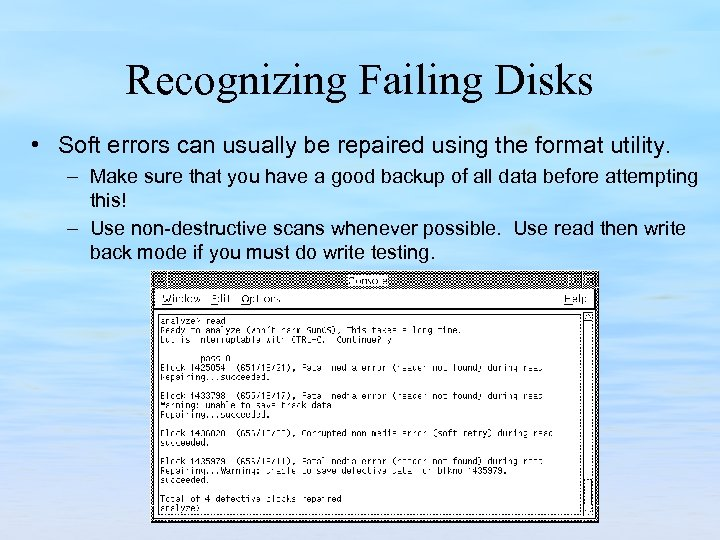 Recognizing Failing Disks • Soft errors can usually be repaired using the format utility.