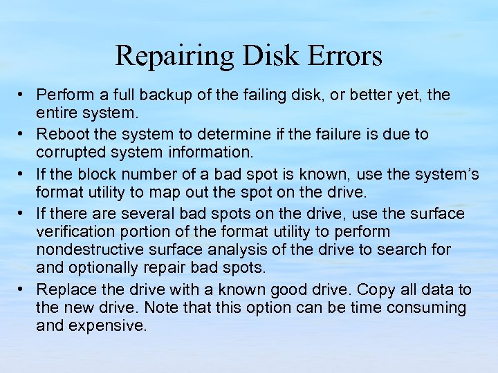 Repairing Disk Errors • Perform a full backup of the failing disk, or better
