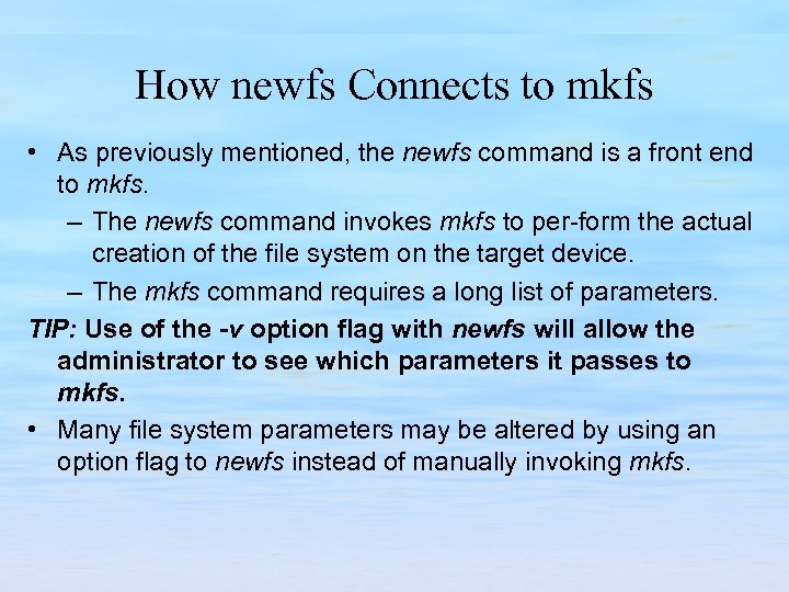 How newfs Connects to mkfs • As previously mentioned, the newfs command is a