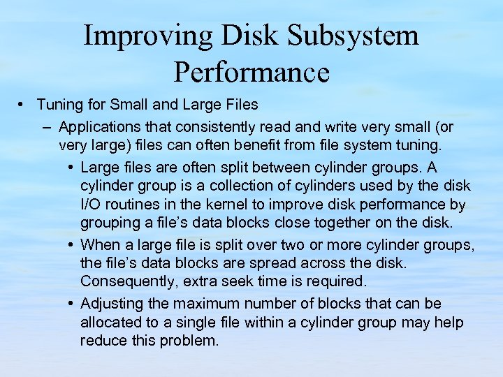 Improving Disk Subsystem Performance • Tuning for Small and Large Files – Applications that