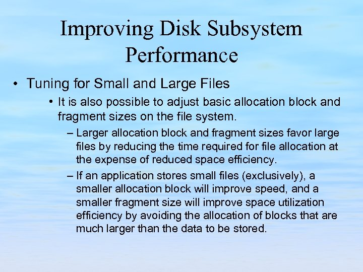 Improving Disk Subsystem Performance • Tuning for Small and Large Files • It is