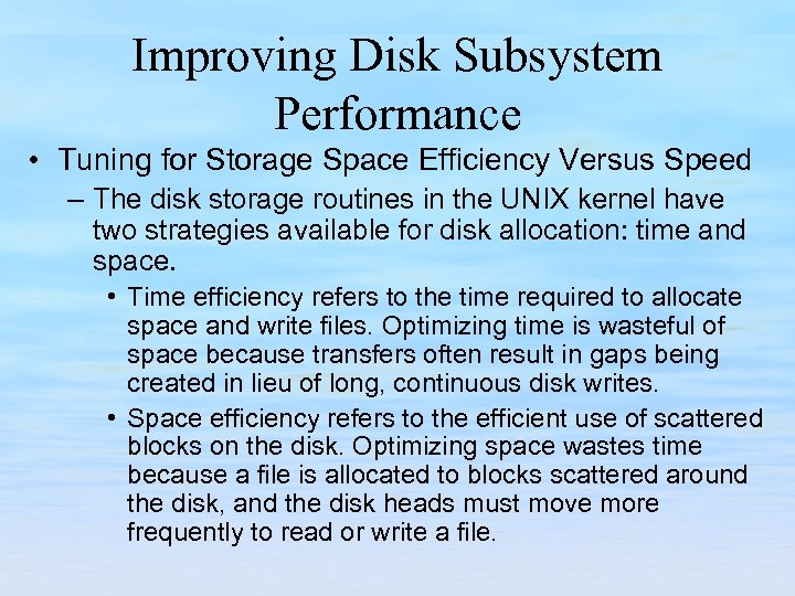 Improving Disk Subsystem Performance • Tuning for Storage Space Efficiency Versus Speed – The