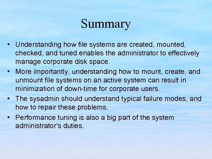 Summary • Understanding how file systems are created, mounted, checked, and tuned enables the