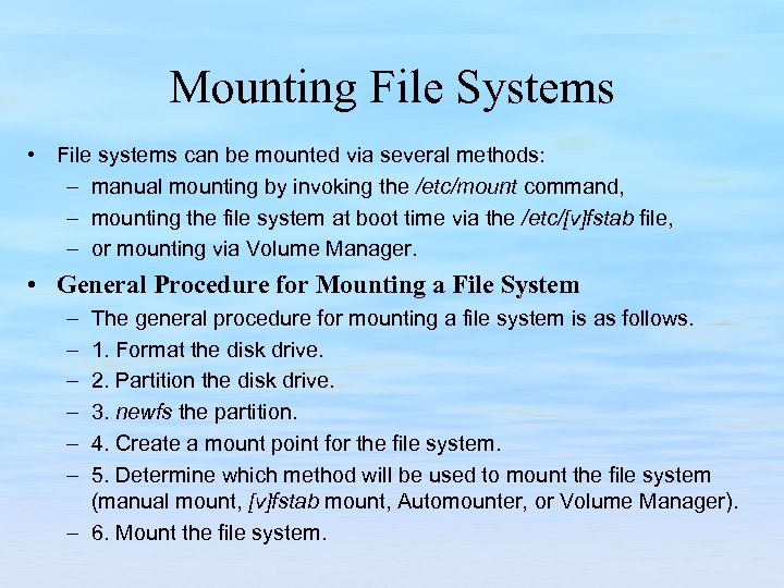 Mounting File Systems • File systems can be mounted via several methods: – manual