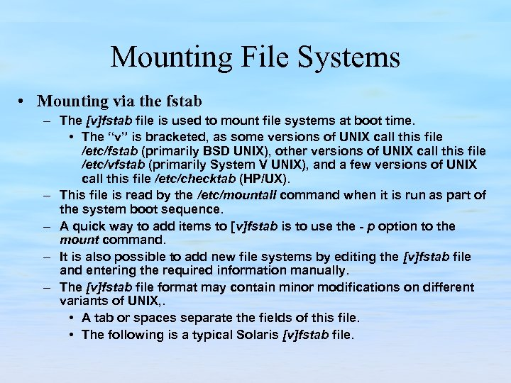 Mounting File Systems • Mounting via the fstab – The [v]fstab file is used