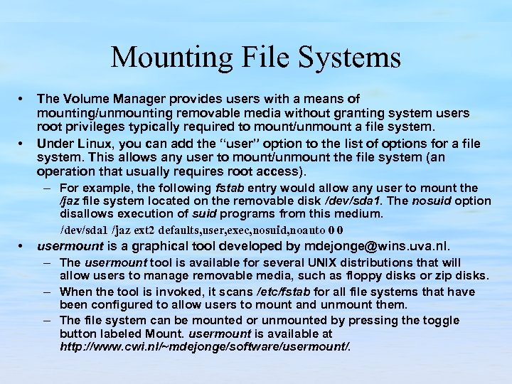 Mounting File Systems • • The Volume Manager provides users with a means of