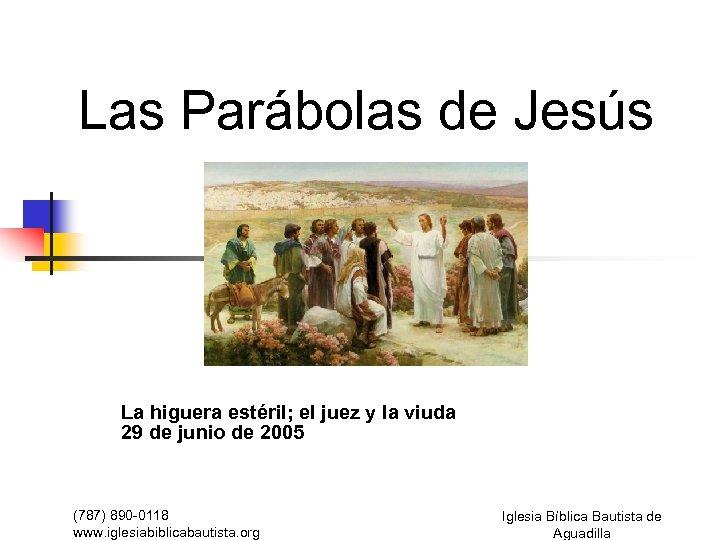 Las Parábolas de Jesús La higuera estéril; el juez y la viuda 29 de