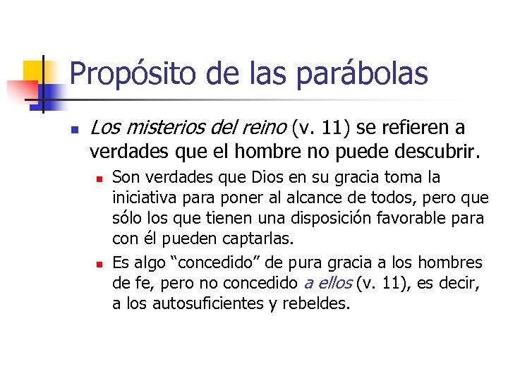 Propósito de las parábolas n Los misterios del reino (v. 11) se refieren a