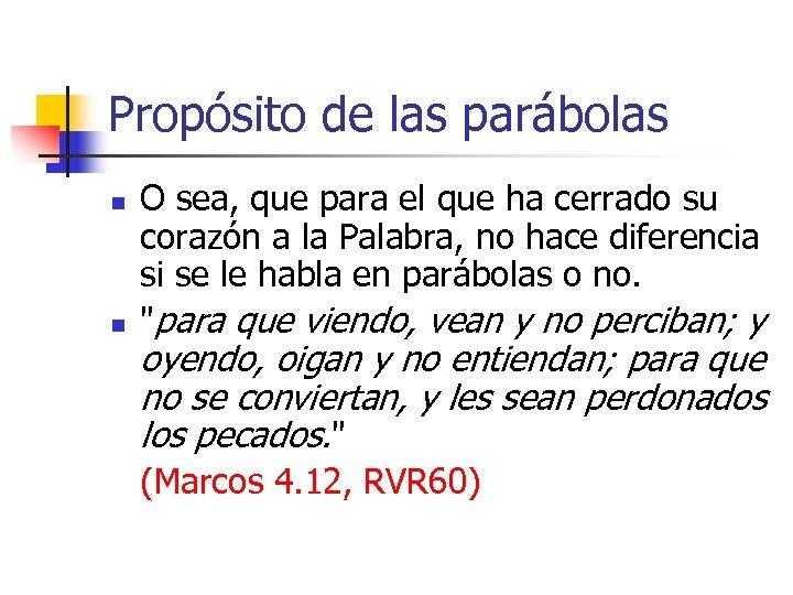 Propósito de las parábolas n n O sea, que para el que ha cerrado