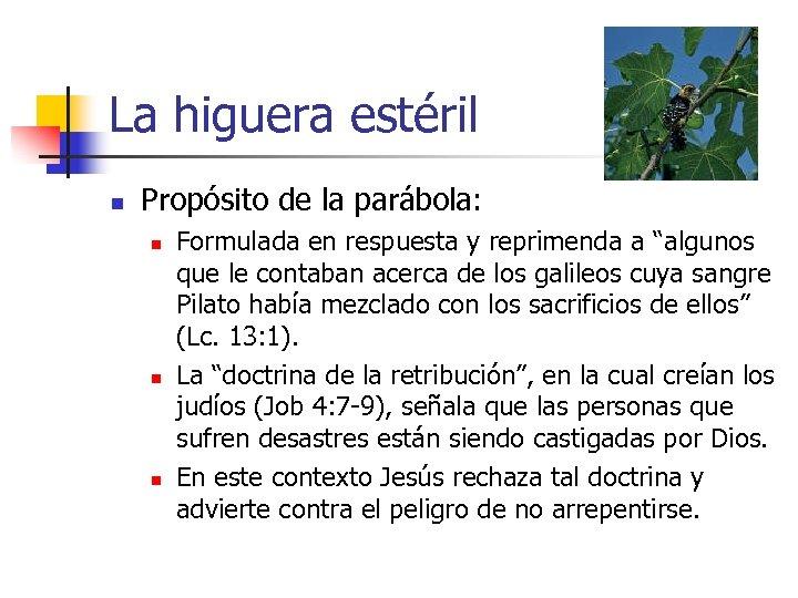 La higuera estéril n Propósito de la parábola: n n n Formulada en respuesta