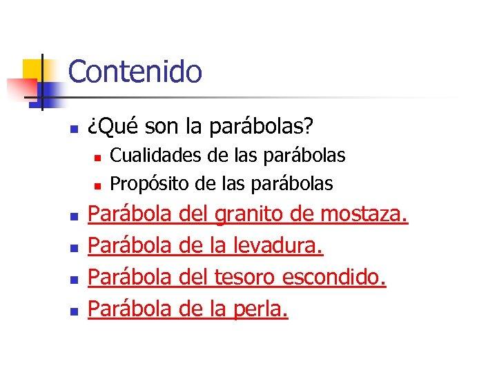 Contenido n ¿Qué son la parábolas? n n n Cualidades de las parábolas Propósito