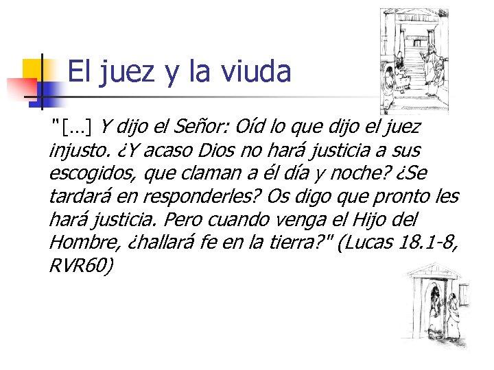 """El juez y la viuda """" […] Y dijo el Señor: Oíd lo que"""