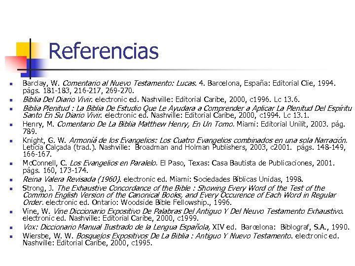 Referencias n n n Barclay, W. Comentario al Nuevo Testamento: Lucas. 4. Barcelona, España: