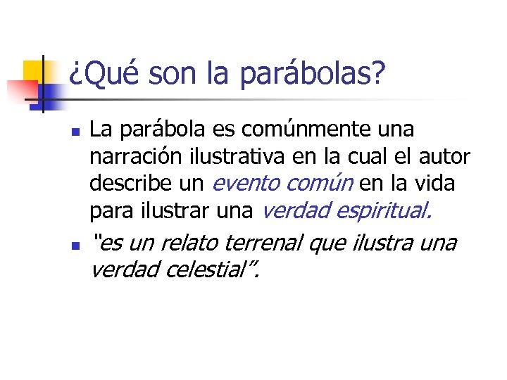 ¿Qué son la parábolas? n n La parábola es comúnmente una narración ilustrativa en