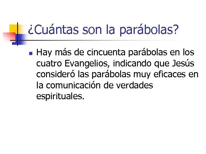 ¿Cuántas son la parábolas? n Hay más de cincuenta parábolas en los cuatro Evangelios,