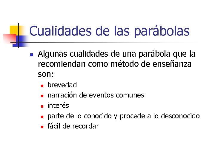 Cualidades de las parábolas n Algunas cualidades de una parábola que la recomiendan como