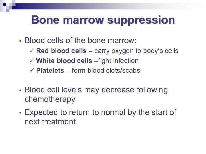 Bone marrow suppression • Blood cells of the bone marrow: Red blood cells –