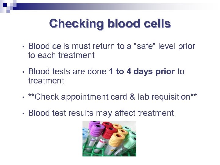 "Checking blood cells • Blood cells must return to a ""safe"" level prior to"