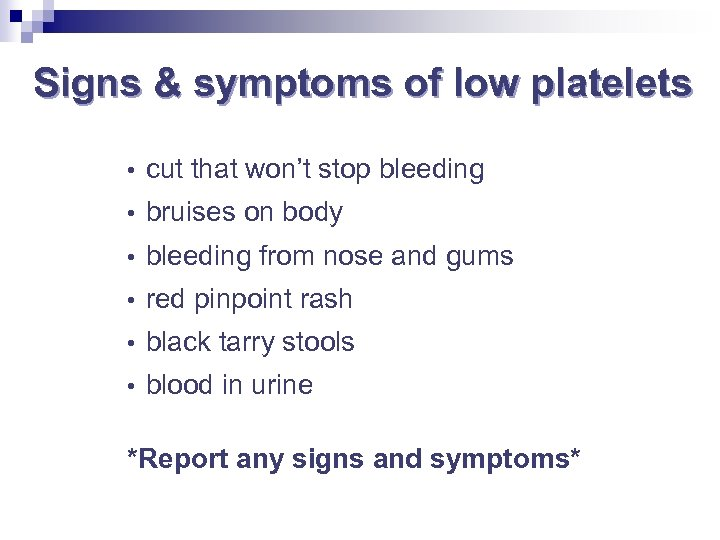 Signs & symptoms of low platelets • cut that won't stop bleeding • bruises